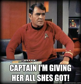 Star Trek_Scotty_I'm giving here all she's got.jpg
